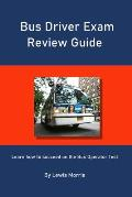 Bus Driver Exam Review Guide: Learn how to succeed on the Bus Operator Test