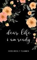 Dear Life I Am Ready 2020 Weekly Planner: 5 X 8 Handy Size - Weekly Agenda & To do list - Calendar Schedule & Goal Setting