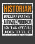 Historian Because Freakin' Miracle Worker Is Not An Official Job Title: 2020 Calendar Day to Day Planner Dated Journal Notebook Diary 8 x 10 110 Pag