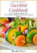 Zucchini Cookbook: Zucchini Recipe Book with Fun & Easy Collection of Hearty Zucchini Recipes