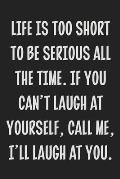 Life is Too Short to Be Serious All the Time. If You Can't Laugh at Yourself, Call Me, I'll Laugh at You.: College Ruled Notebook - Gift Card Alternat
