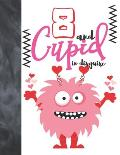 8 And Cupid In Disguise: Cute Monster Valentines Gift For Boys And Girls Age 8 Years Old - Art Sketchbook Sketchpad Activity Book For Kids To D