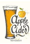 Apple Cider Notizbuch: Notizheft oder Tagebuch - Tolle Geschenkidee f?r Cider-Liebhaber mit sch?nem Soft Cover-Design - 110 linierte Seiten i