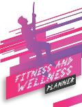 Fitness And Wellness Planner: Fitness Planner Featuring Meal And Workout Tracker, Exercise Plan, Weekly Self Care Tracker And More