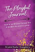 The Playful Journal: Your 12-Week Guide To A More Playful Life