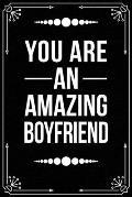 You Are an Amazing Boyfriend: Funny Relationship, Anniversary, Valentines Day, Birthday, Break Up, Gag Gift for men, women, boyfriend, girlfriend, o