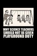 Why Science Teachers Should Not Be Given Playground Duty: 2020 Weekly Planner 6 x 9 68 pages Funny Meme Gift