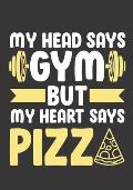 My Head Says Gym But My Heart Says Pizza: The perfect pizza lovers workout logbook to track your exercises, sets and reps.
