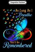 Composition Notebook: As Long As I Breathe You'll Be Remembered Butterfly