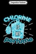 Composition Notebook: Chlorine Is My Perfume Funny Swimming Pool Swim Gift Premium