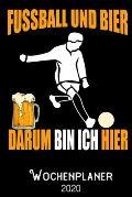 Fussball und Bier darum bin ich hier -Wochenplaner 2020: DIN A5 Kalender / Terminplaner / Wochenplaner 2020 12 Monate: Januar bis Dezember 2020 - Jede