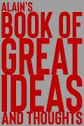 Alain's Book of Great Ideas and Thoughts: 150 Page Dotted Grid and individually numbered page Notebook with Colour Softcover design. Book format: 6 x