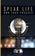 Speak Life: Own Your Process