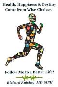 Health, Happiness & Destiny Come from Wise Choices - Follow Me to a Better Life!
