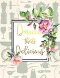 Damn That's Delicious: Romantic Vintage Recipe Keepsake - Make Your Own Cookbook XXL (8.5 x 11) My Best Recipes & Blank Recipe Book Journal F