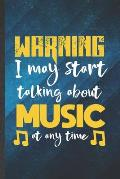 Warning I May Start Talking About Music at Any Time: Funny Blank Lined Music Teacher Lover Notebook/ Journal, Graduation Appreciation Gratitude Thank