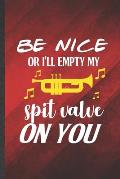 Be nice or I'll empty my spit valve on you: Funny Blank Lined Music Teacher Lover Notebook/ Journal, Graduation Appreciation Gratitude Thank You Souve