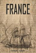 France Travel Diary: Travel and vacation diary for France. A logbook with important pre-made pages and many free sites for your travel memo