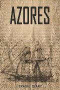 Azores Travel Diary: Travel and vacation diary for Azores. A logbook with important pre-made pages and many free sites for your travel memo