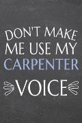 Don't Make Me Use My Carpenter Voice: Carpenter Dot Grid Notebook, Planner or Journal - 110 Dotted Pages - Office Equipment, Supplies - Funny Carpente