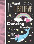 15 And I Believe In Dancing Narwhals: Narwhal Gift For Girls Age 15 Years Old - Art Sketchbook Sketchpad Activity Book For Kids To Draw And Sketch In