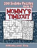 200 Sudoku Puzzles - Book 12, MOMMY'S TIMEOUT, Difficulty Level Easy: Stressed-out Mom - Take a Quick Break, Relax, Refresh - Perfect Quiet-Time Gift