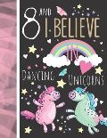 8 And I Believe In Dancing Unicorns: College Ruled Unicorn Gift For Girls Age 8 Years Old - Writing School Notebook To Take Classroom Teachers Notes
