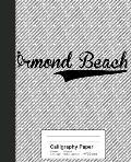Calligraphy Paper: ORMOND BEACH Notebook