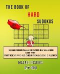 The Book Of Hard Sudokus #5: 100 Hard Sudoku Puzzles For Seniors In A Single Book--Large Print (Fight Dementia And Alzheimer With Daily Sudoku Chal