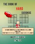 The Book Of Hard Sudokus #19: 100 Hard Sudoku Puzzles For Seniors In A Single Book--Large Print (Fight Dementia And Alzheimer With Daily Sudoku Chal