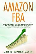 Amazon FBA: A Detailed Guide to Earn Passive Income in a Short Time, with Step by Step Strategies. Secret Tricks to Rank First to