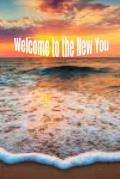 Welcome to the New You: Notebook for new and exciting Ideas.