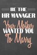 Be The HR Manager Your Mother Wanted You To Marry: HR Manager Dot Grid Notebook, Planner or Journal - 110 Dotted Pages - Office Equipment, Supplies -
