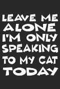 Leave Me Alone: Cat Notebook Blank Dot Grid Cats Journal dotted with dots 6x9 120 Pages Checklist Record Book Cat Lovers Take Notes Gi