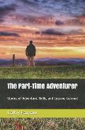 The Part-Time Adventurer: Stories of Adventure, Skills, and Lessons Learned