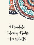 Mandala Coloring Books For Adults: Mandala Coloring Books For Adults, ........ 50 Story Paper Pages. 8.5 in x 11 in Cover.