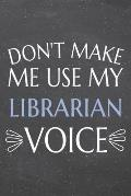 Don't Make Me Use My Librarian Voice: Librarian Dot Grid Notebook, Planner or Journal - 110 Dotted Pages - Office Equipment, Supplies - Funny Libraria