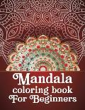Mandala coloring book for beginners: Beginners Coloring Book for Girls, boys and beginners with Low Vision. Ideal to Relieve Stress, Aid Relaxation an