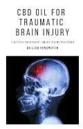 CBD Oil for Traumatic Brain Injury: An Exlusive Guide On Treating Traumatic Brain Injury With CBD OIL