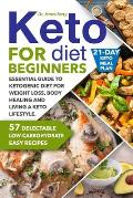 Keto Diet for Beginners: Essential Guide to Ketogenic Diet for Weight Loss, Body Healing and Living a Keto Lifestyle. 57 Delectable Low-Carbohy