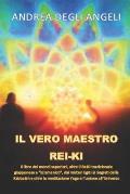 Il Vero Maestro Rei-KI: Il Libro Dei Mondi Superiori, Oltre Il Reiki Tradizionale Giapponese E sciamanico, Dai Misteri Egizi AI Segreti Dell