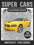 Super Cars Coloring Book For Adults: A Collection of Amazing Sport and Super cars Designs for Adults .Cars Coloring activity book Page Size: (8.5x11