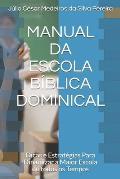 Manual Da Escola B?blica Dominical: Dicas e Estrat?gias Para Dinamizar a Maior Escola de todos os Tempos