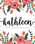 Kathleen: Notebook - Libreta - Cahier - Taccuino - Notizbuch: 110 pages paginas seiten pagine: Modern Florals First Name Noteboo