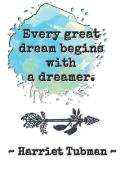 Every great dream begins with a dreamer. Harriet Tubman: Dot grid paper