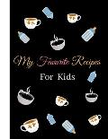 My Favorite Recipes For Kids Notebook Journal: Recipe Organizer Personal Kitchen Cookbook Cooking Journal To Write Down Your Favorite DIY Recipes And