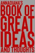 Annadiana's Book of Great Ideas and Thoughts: 150 Page Dotted Grid and individually numbered page Notebook with Colour Softcover design. Book format: