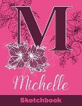 Michelle Sketchbook: Letter M Initial Monogram Personalized First Name Sketch Book for Drawing, Sketching, Journaling, Doodling and Making