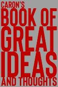Caron's Book of Great Ideas and Thoughts: 150 Page Dotted Grid and individually numbered page Notebook with Colour Softcover design. Book format: 6 x