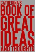 Catherina's Book of Great Ideas and Thoughts: 150 Page Dotted Grid and individually numbered page Notebook with Colour Softcover design. Book format: